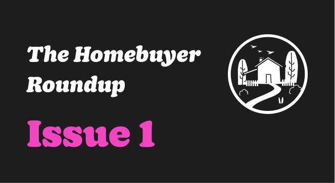 The Homebuyer Roundup #1