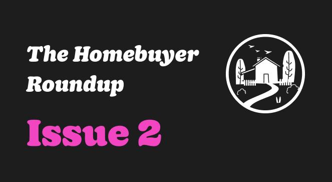 The Homebuyer Roundup #2